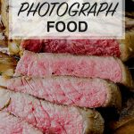 Photographing food is a skill that needs to be learned and experienced.