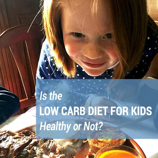 Low Carb Diet for Kids: Healthy or Not?